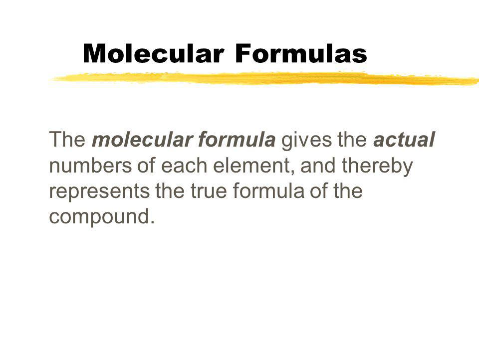 Molecular Formulas The molecular formula gives the actual numbers of each element, and thereby represents the true formula of the compound.