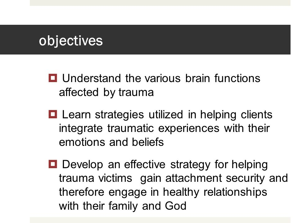 objectives Understand the various brain functions affected by trauma