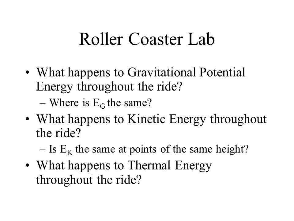 Roller Coaster Lab What happens to Gravitational Potential Energy throughout the ride Where is EG the same