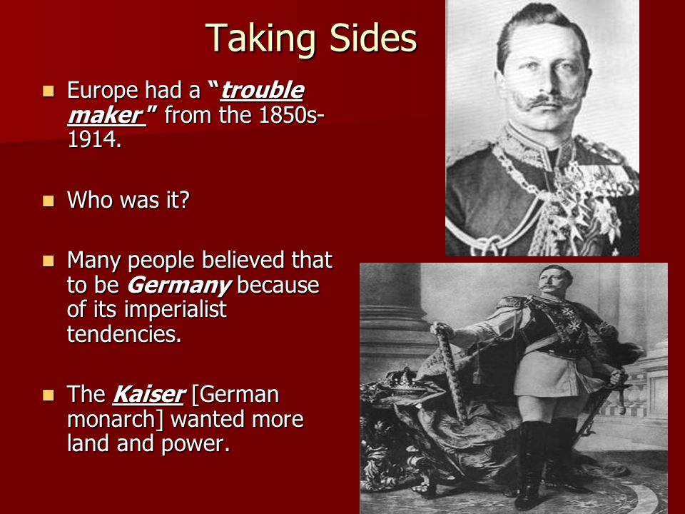 Taking Sides Europe had a trouble maker from the 1850s-1914.