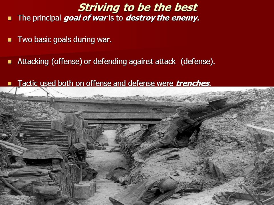 Striving to be the best The principal goal of war is to destroy the enemy. Two basic goals during war.