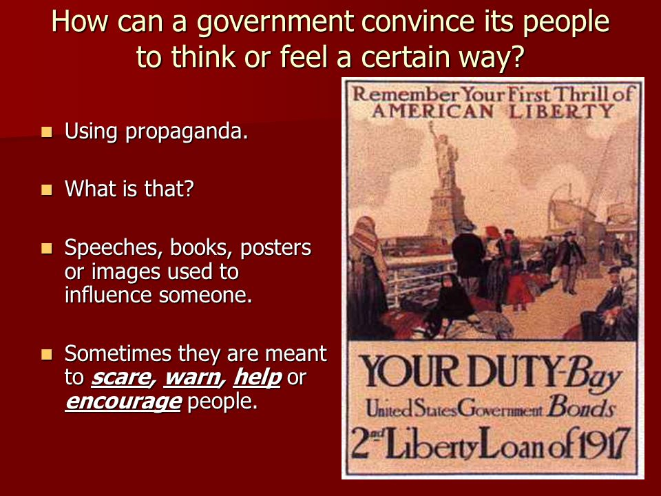 How can a government convince its people to think or feel a certain way