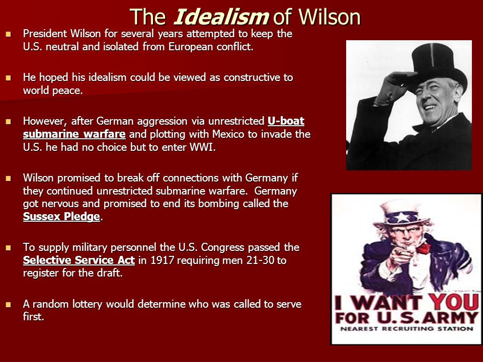 The Idealism of WilsonPresident Wilson for several years attempted to keep the U.S. neutral and isolated from European conflict.