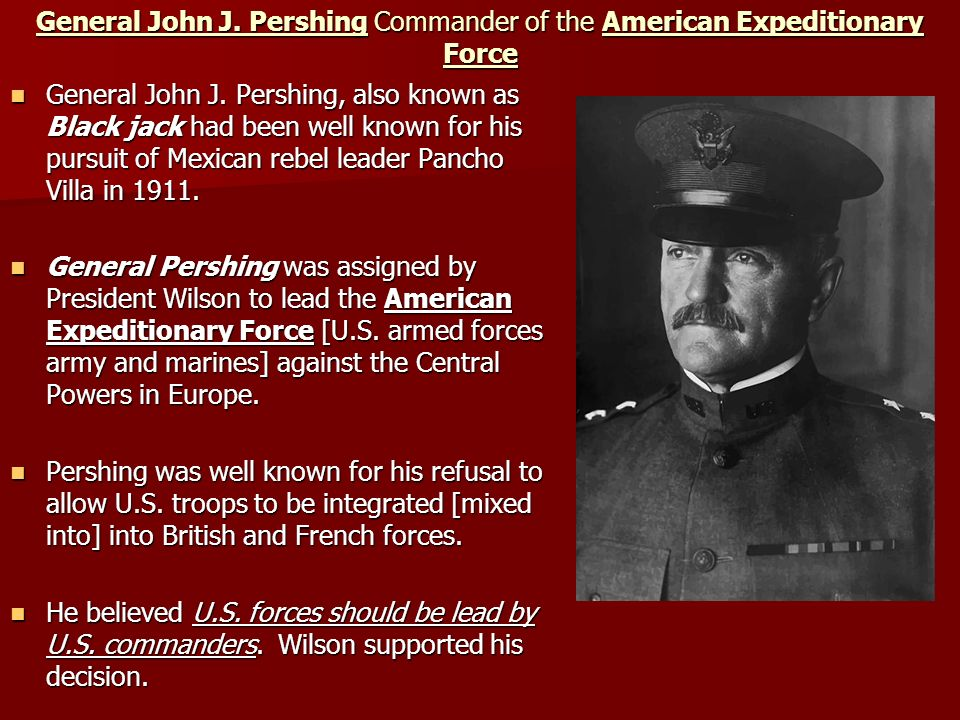 General John J. Pershing Commander of the American Expeditionary Force