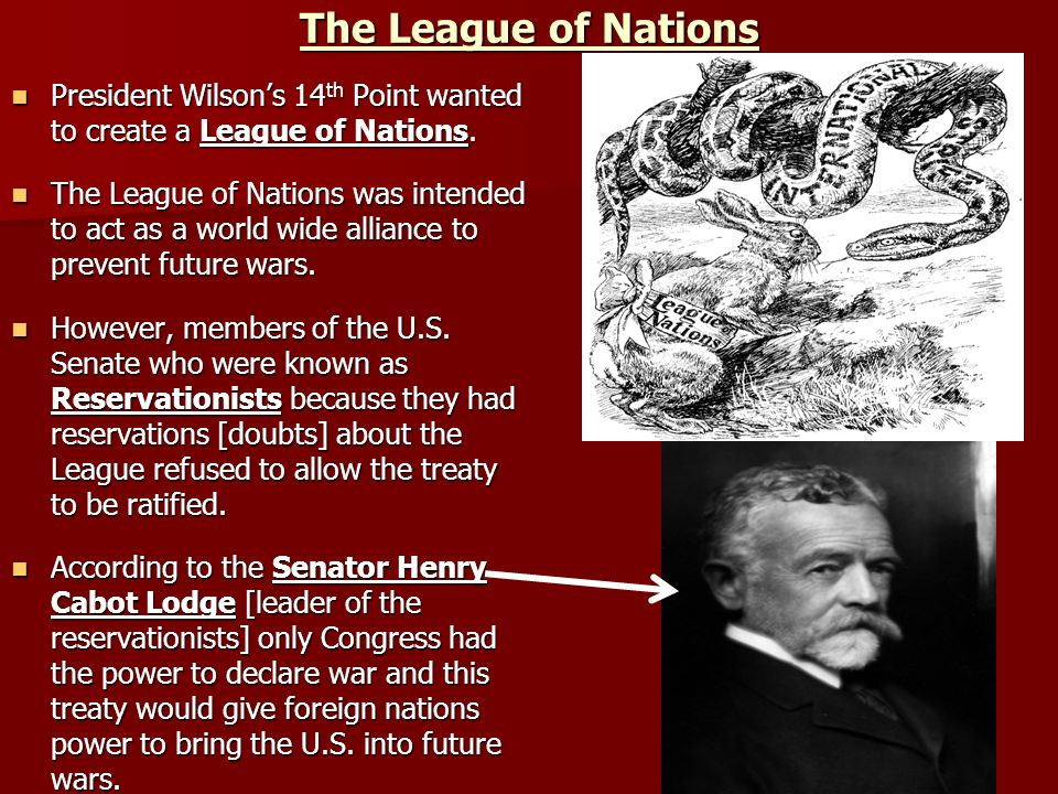 The League of NationsPresident Wilson's 14th Point wanted to create a League of Nations.