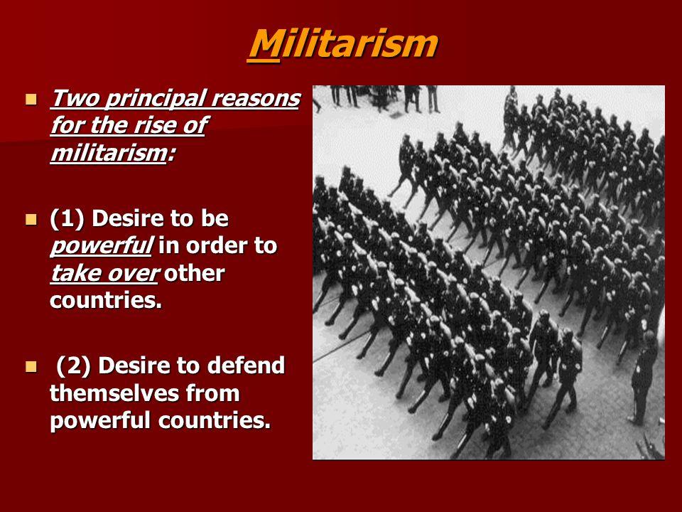 Militarism Two principal reasons for the rise of militarism: