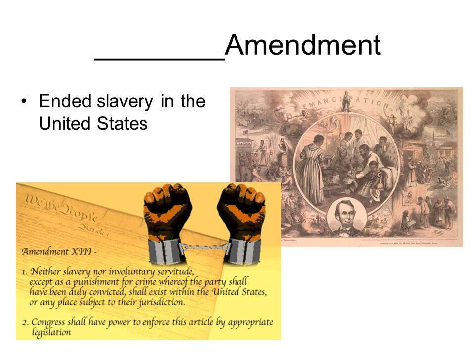 ________Amendment Ended slavery in the United States