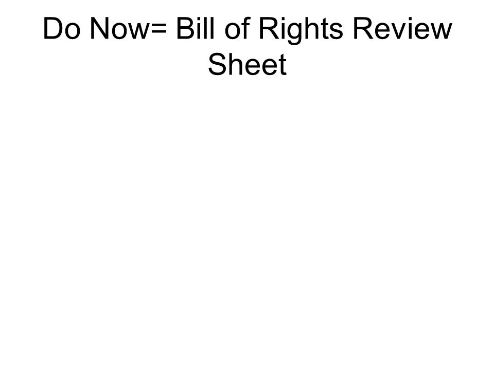 Do Now= Bill of Rights Review Sheet
