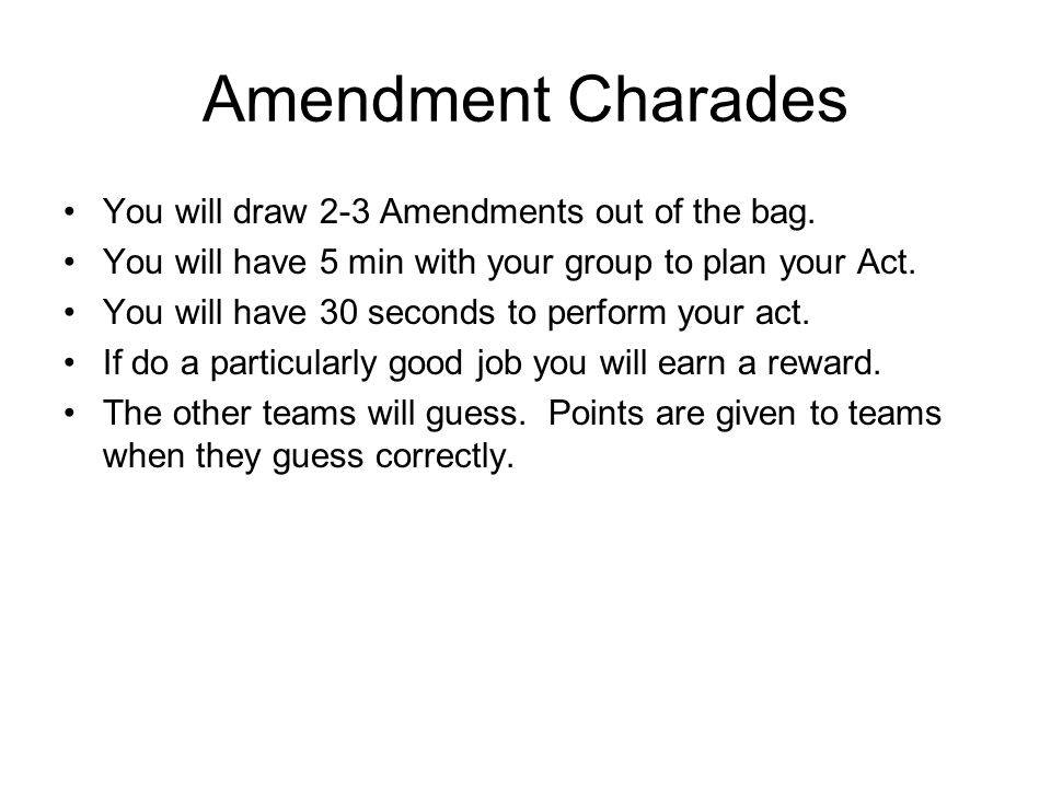 Amendment Charades You will draw 2-3 Amendments out of the bag.