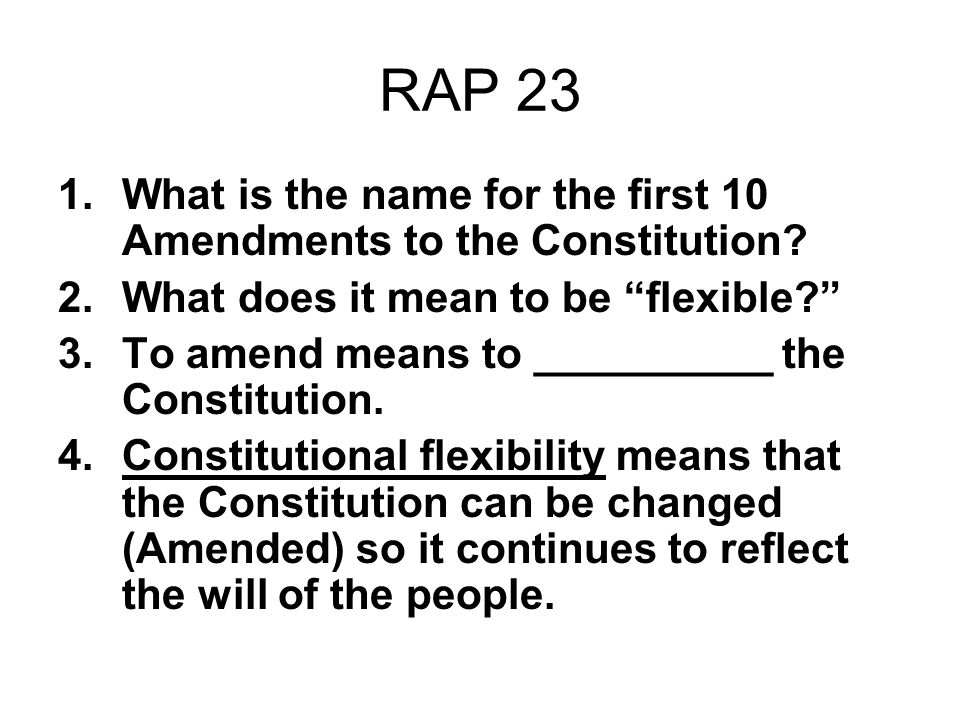 RAP 23 What is the name for the first 10 Amendments to the Constitution What does it mean to be flexible