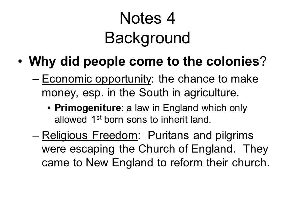 Notes 4 Background Why did people come to the colonies
