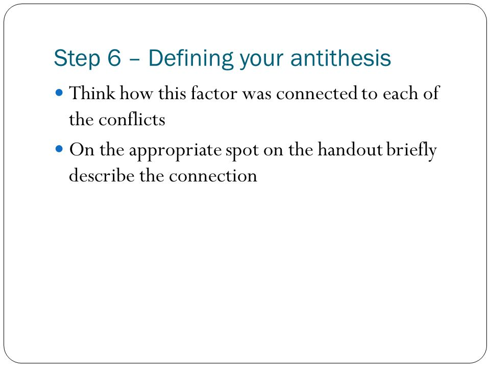 Step 6 – Defining your antithesis