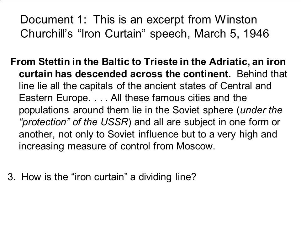Document 1: This is an excerpt from Winston Churchill's Iron Curtain speech, March 5, 1946