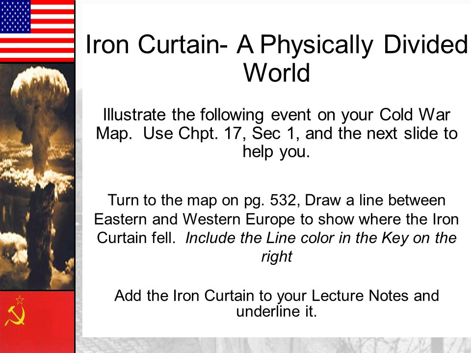 Add the Iron Curtain to your Lecture Notes and underline it.