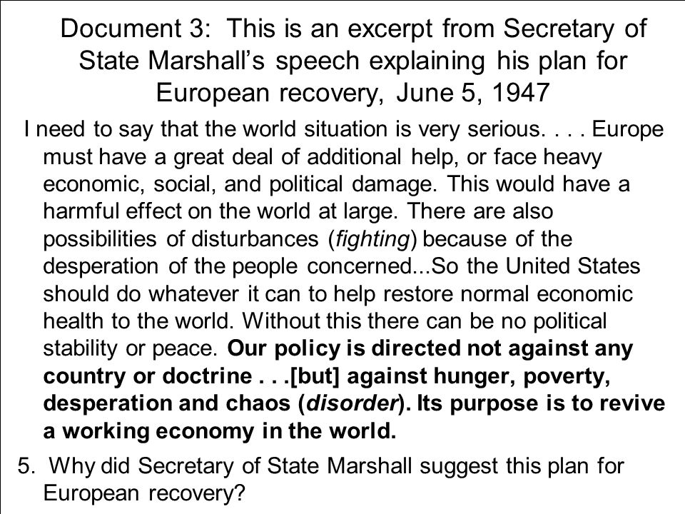 Document 3: This is an excerpt from Secretary of State Marshall's speech explaining his plan for European recovery, June 5, 1947