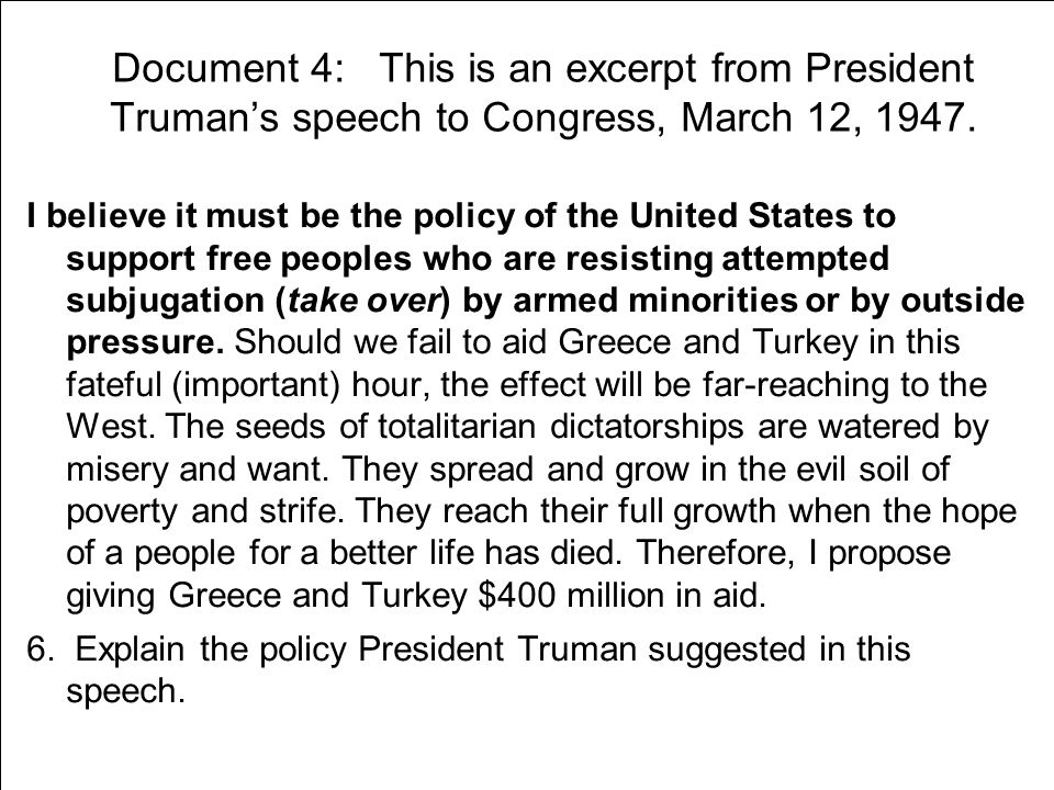 Document 4: This is an excerpt from President Truman's speech to Congress, March 12, 1947.