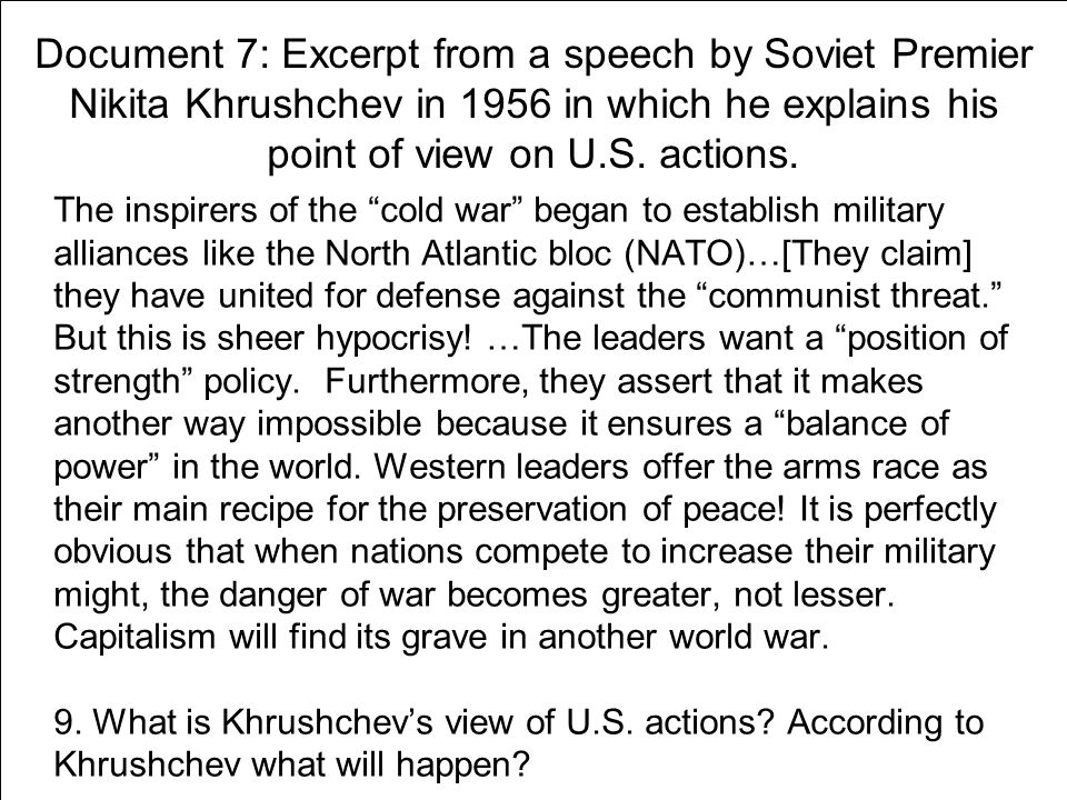 Document 7: Excerpt from a speech by Soviet Premier Nikita Khrushchev in 1956 in which he explains his point of view on U.S. actions.