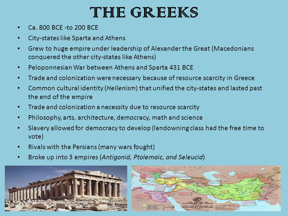 THE GREEKS Ca. 800 BCE -to 200 BCE City-states like Sparta and Athens