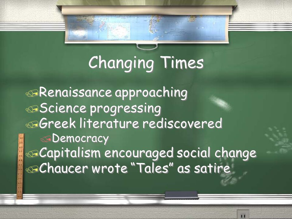 Changing Times Renaissance approaching Science progressing