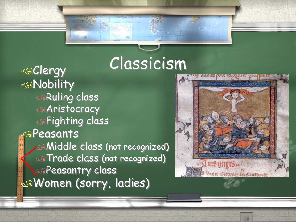Classicism Clergy Nobility Peasants Women (sorry, ladies) Ruling class