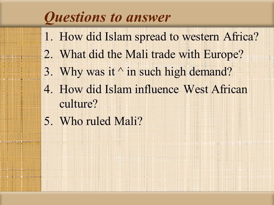 Questions to answer How did Islam spread to western Africa