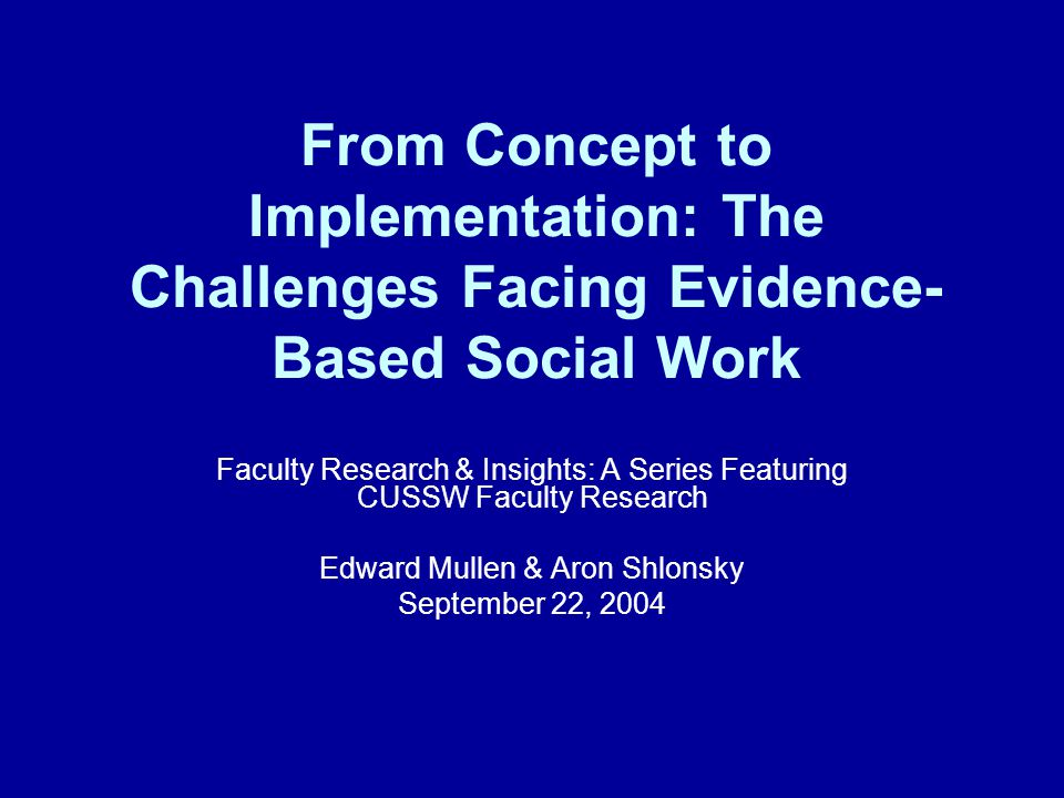 From Concept to Implementation: The Challenges Facing Evidence-Based Social Work
