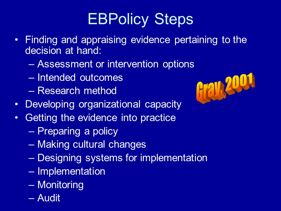 EBPolicy Steps Finding and appraising evidence pertaining to the decision at hand: Assessment or intervention options.
