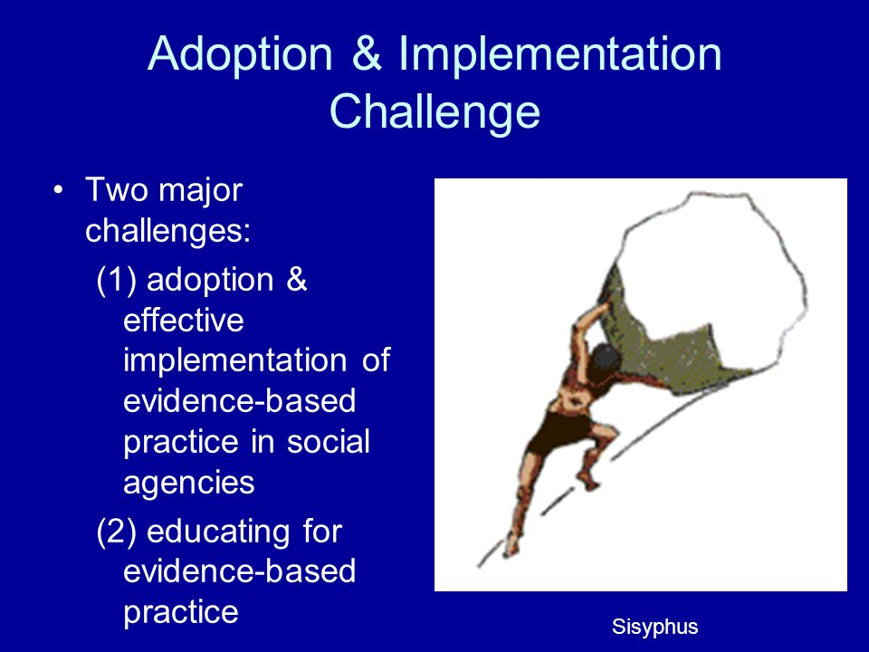 administrative challenges evidence based practice • identified the concepts of evidence, the general evidence-based practice process • applied knowledge to better navigate potential challenges in real-life.