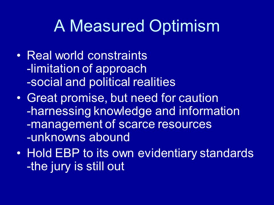 A Measured Optimism Real world constraints -limitation of approach -social and political realities.