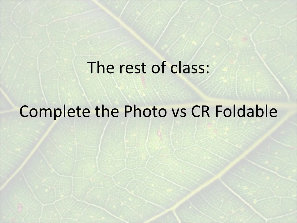 The rest of class: Complete the Photo vs CR Foldable