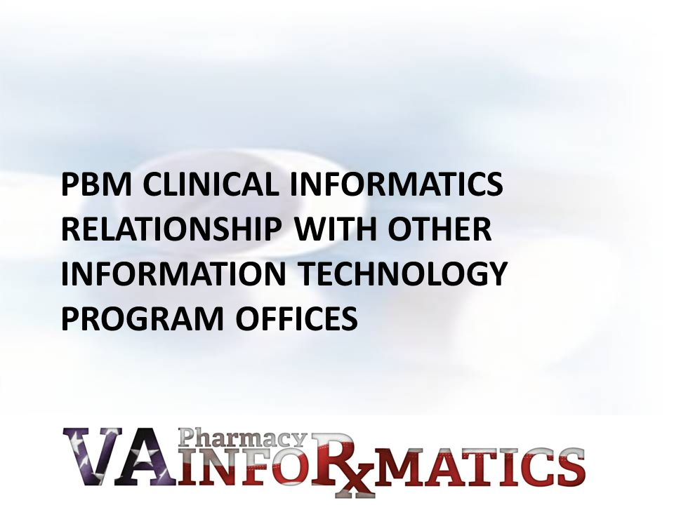 PBM Clinical Informatics Relationship with other Information Technology Program Offices