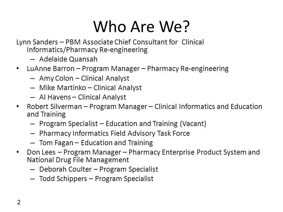 Who Are We Lynn Sanders – PBM Associate Chief Consultant for Clinical Informatics/Pharmacy Re-engineering.