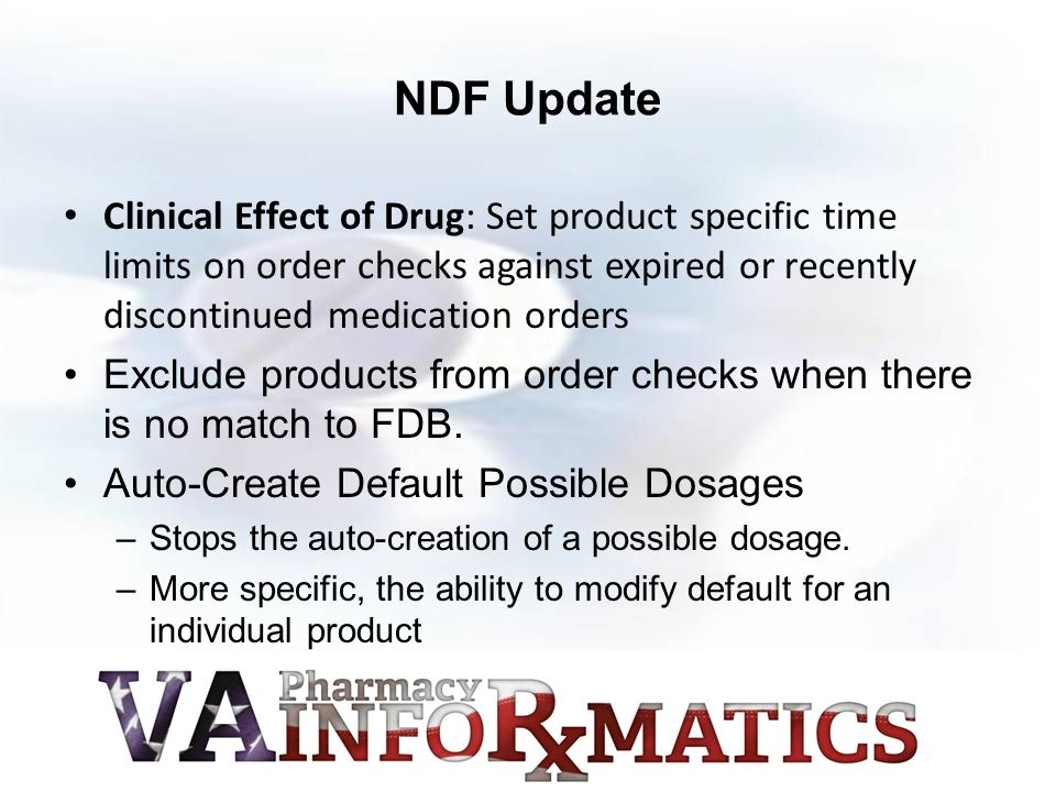 NDF Update Clinical Effect of Drug: Set product specific time limits on order checks against expired or recently discontinued medication orders.