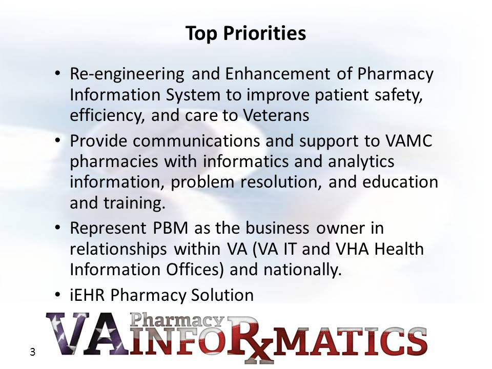 Top Priorities Re-engineering and Enhancement of Pharmacy Information System to improve patient safety, efficiency, and care to Veterans.