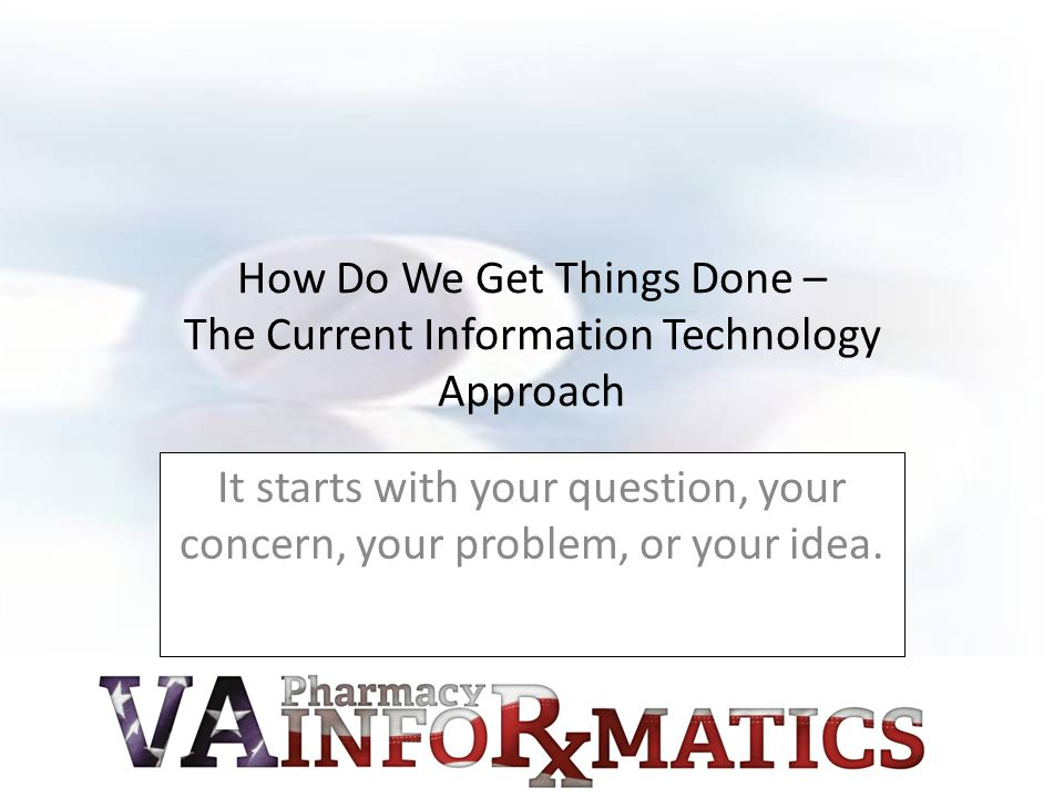 How Do We Get Things Done – The Current Information Technology Approach