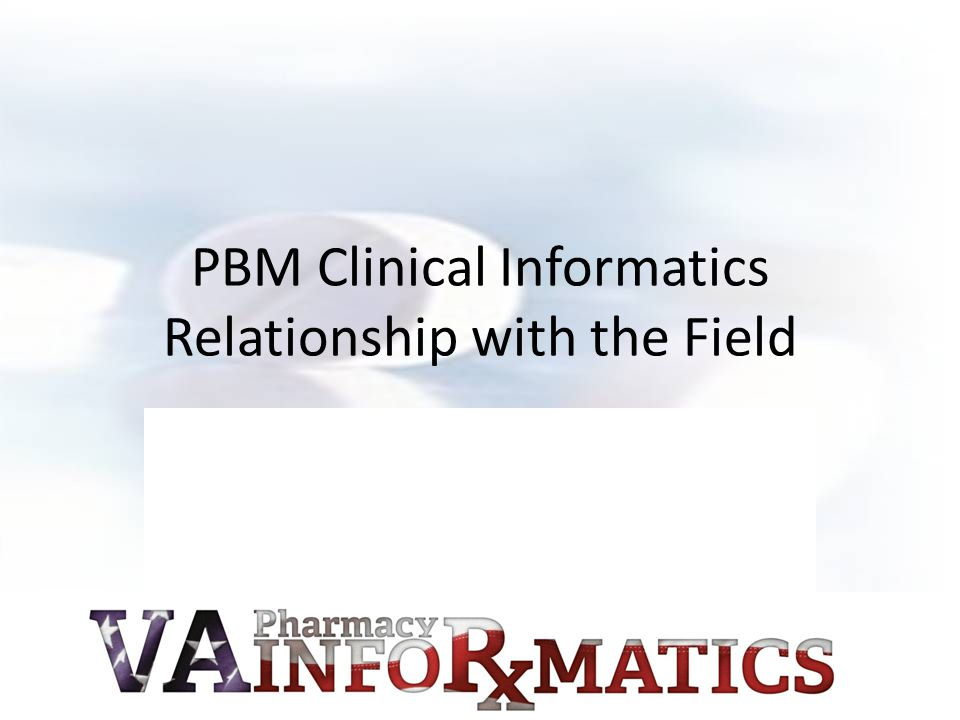 PBM Clinical Informatics Relationship with the Field