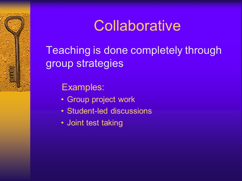 Collaborative Teaching is done completely through group strategies