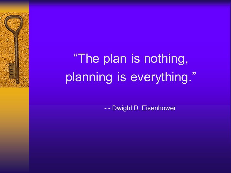 planning is everything.