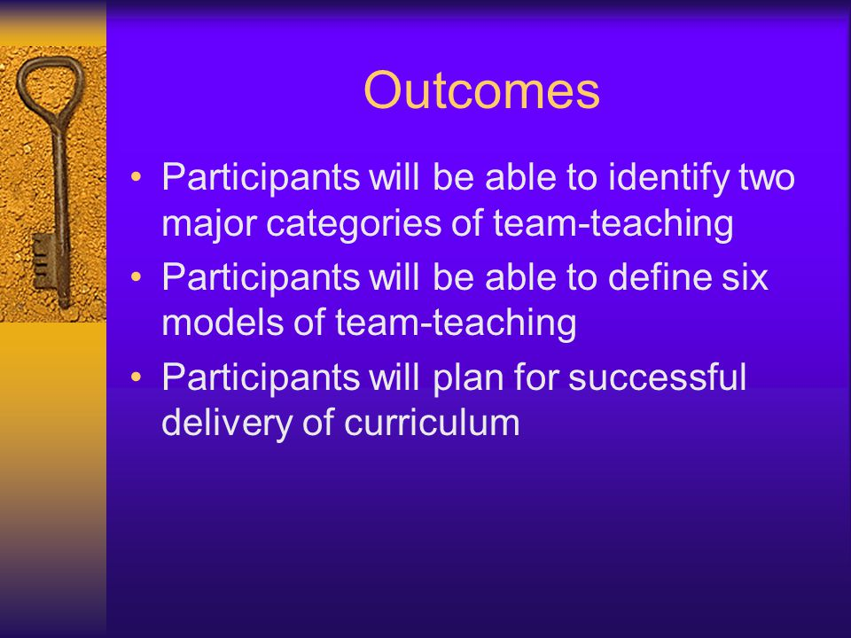 Outcomes Participants will be able to identify two major categories of team-teaching.