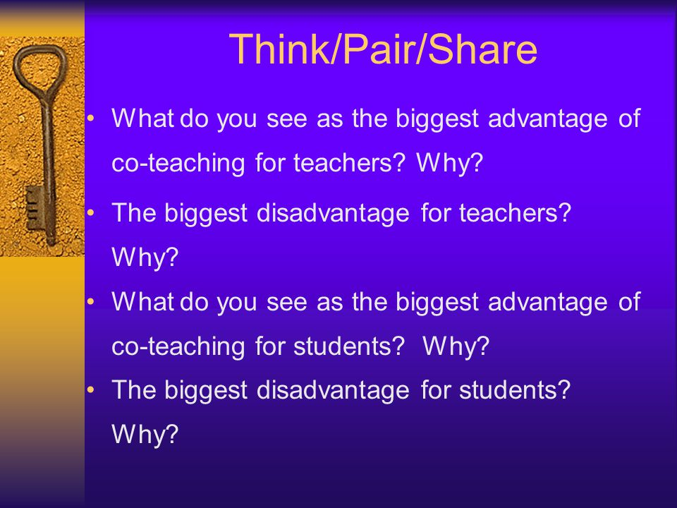 Think/Pair/Share What do you see as the biggest advantage of co-teaching for teachers Why The biggest disadvantage for teachers Why