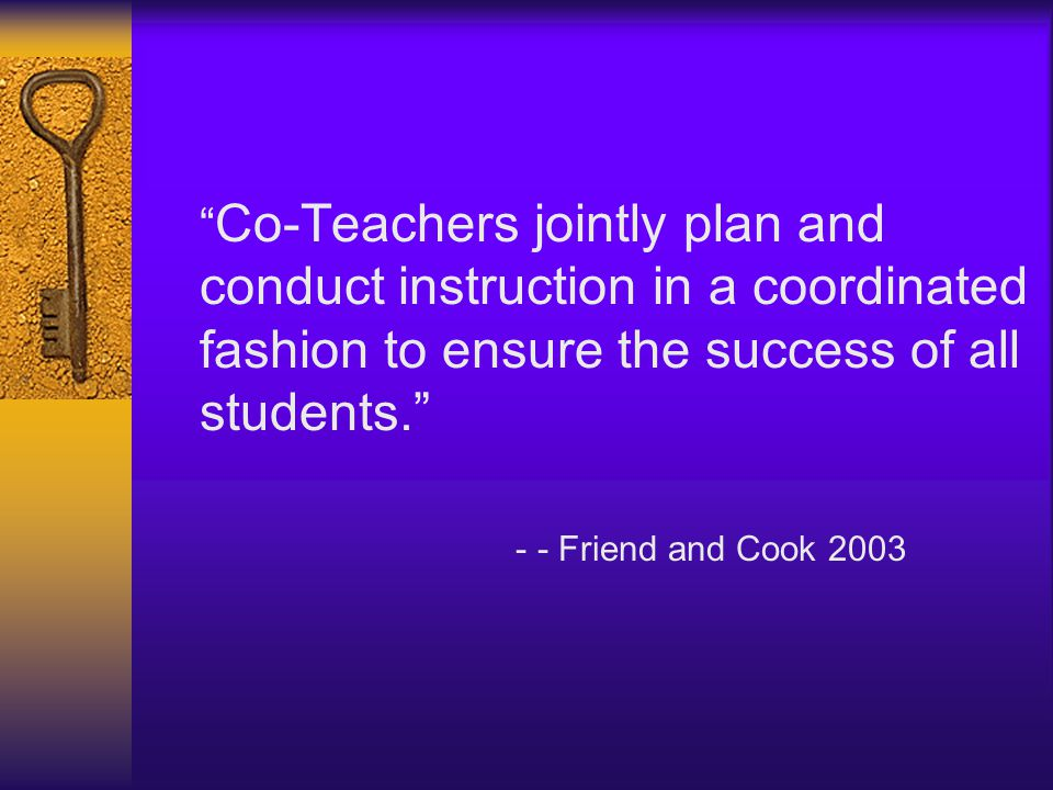 Co-Teachers jointly plan and conduct instruction in a coordinated fashion to ensure the success of all students.