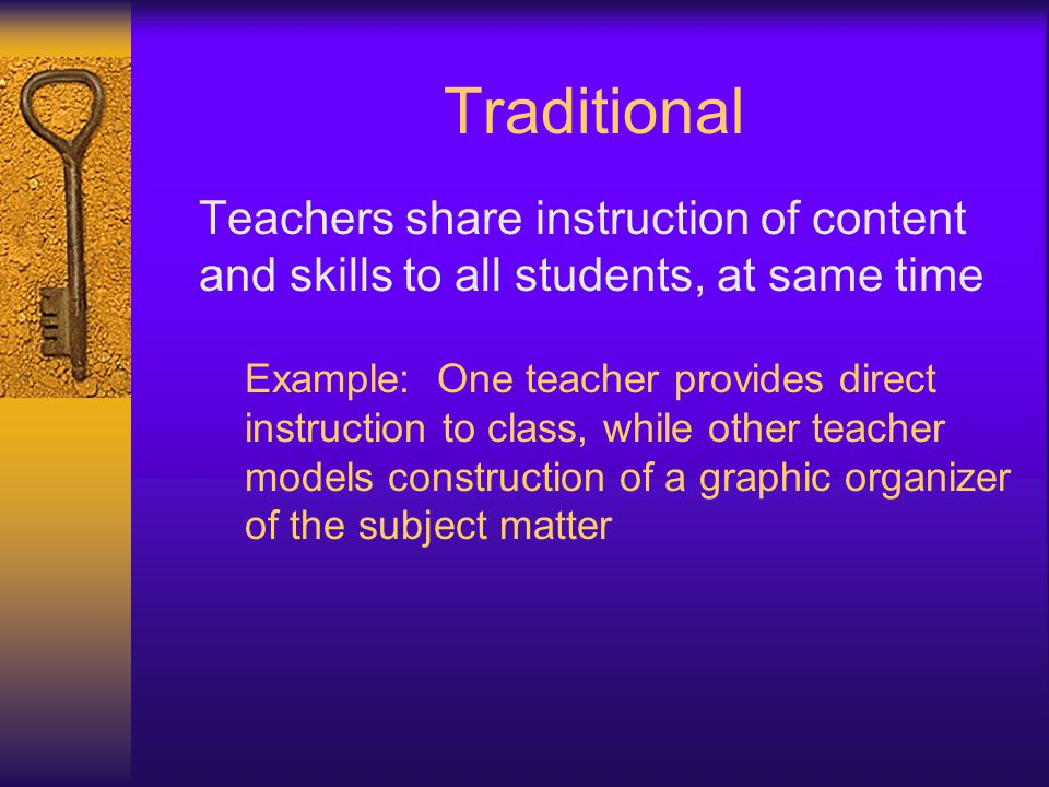 Traditional Teachers share instruction of content and skills to all students, at same time.