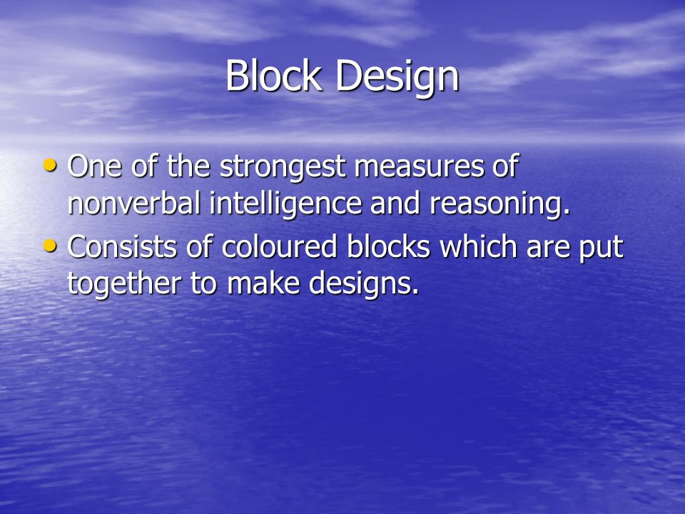 Block Design One of the strongest measures of nonverbal intelligence and reasoning.
