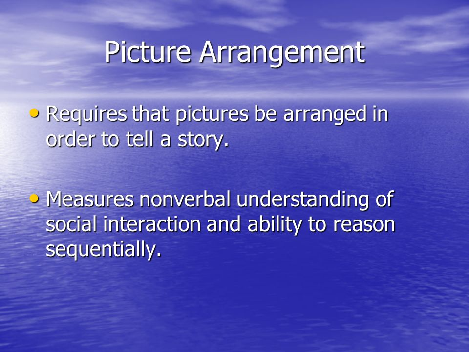 Picture Arrangement Requires that pictures be arranged in order to tell a story.