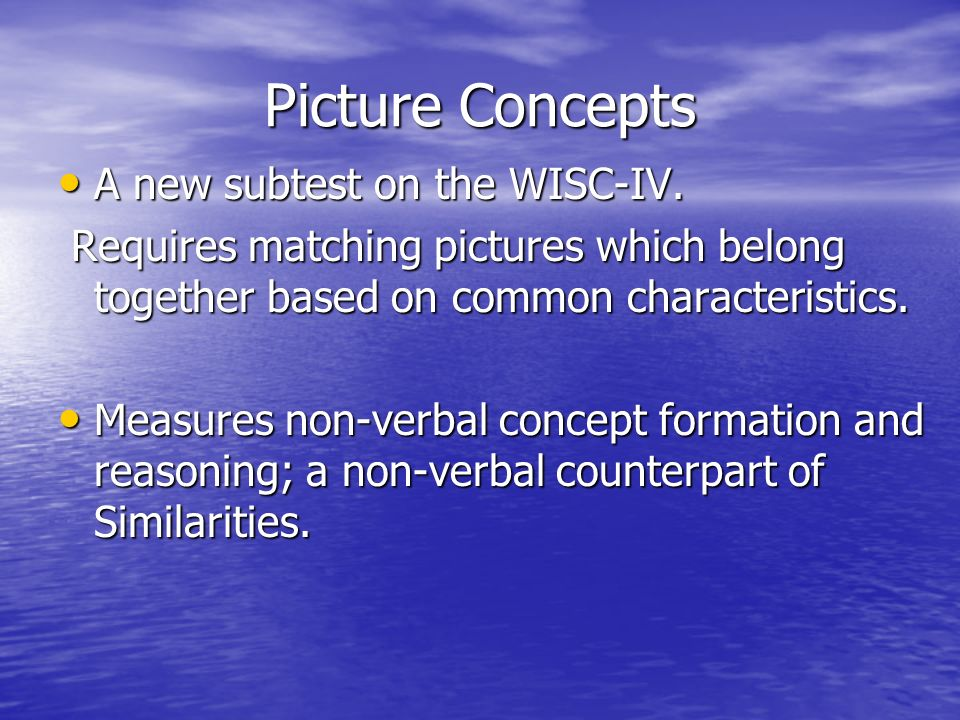Picture Concepts A new subtest on the WISC-IV.