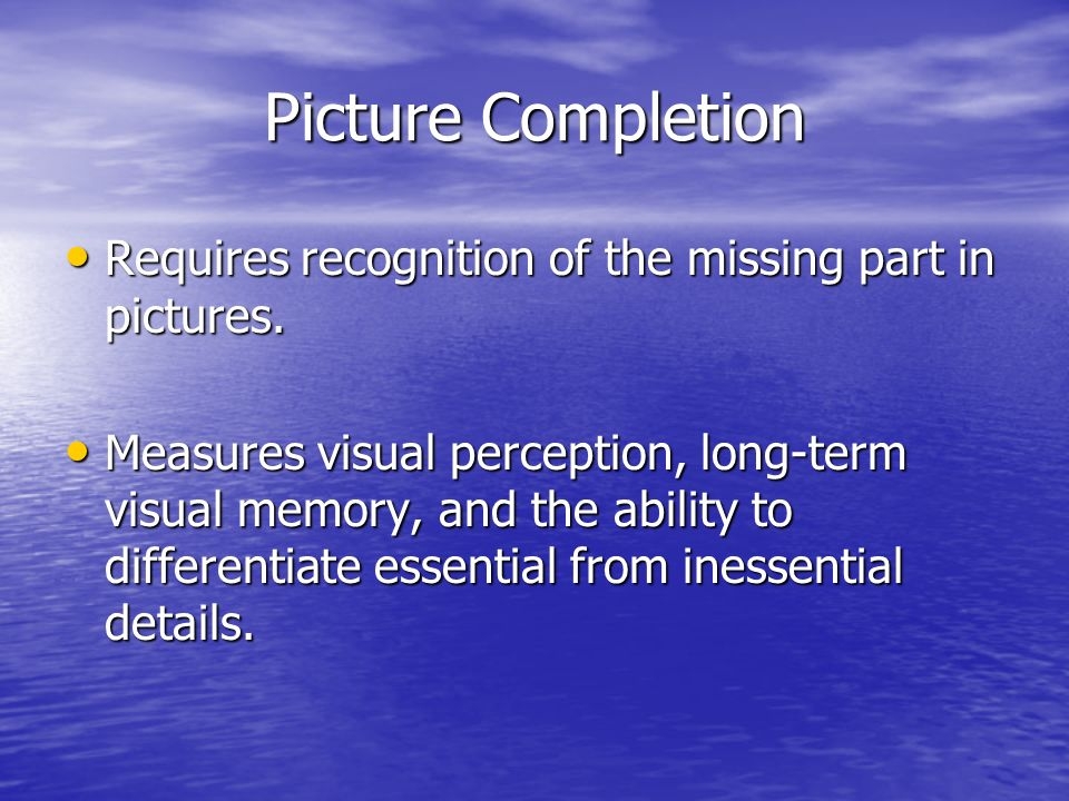 Picture Completion Requires recognition of the missing part in pictures.