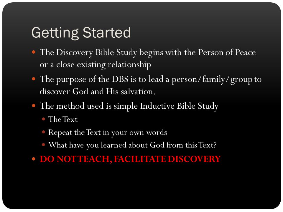 Getting Started The Discovery Bible Study begins with the Person of Peace or a close existing relationship.