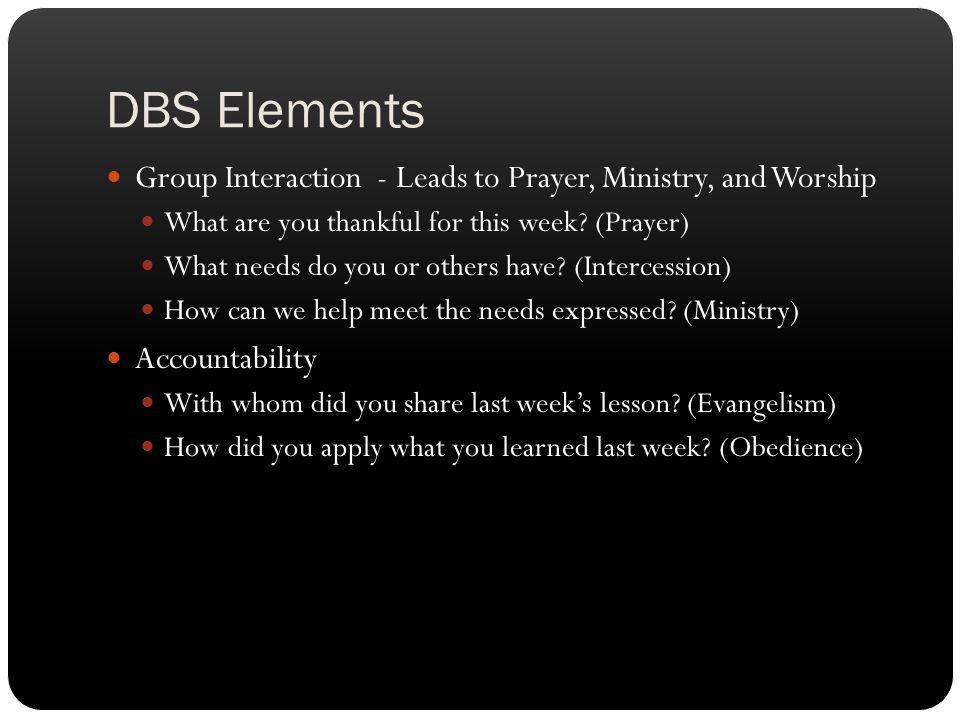 DBS Elements Group Interaction - Leads to Prayer, Ministry, and Worship. What are you thankful for this week (Prayer)