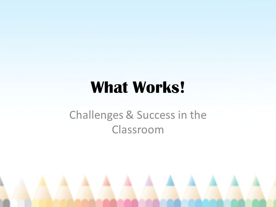 Challenges & Success in the Classroom