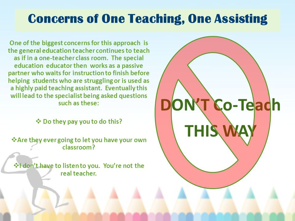 Concerns of One Teaching, One Assisting